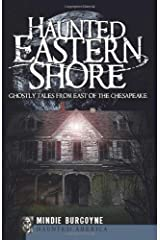 Haunted Eastern Shore: Ghostly Tales from East of the Chesapeake (Haunted America) Paperback