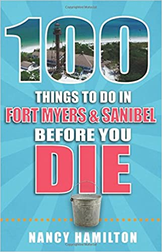 100 Things To Do In Fort Myers U0026 Sanibel Before You Die (100 Things To Do  Before You Die): Nancy Hamilton: 9781681061276: Amazon.com: Books