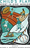 : Child's Play: Sport in Kids' Worlds (Critical Issues in Sport and Society)
