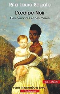 L'OEdipe noir : Des nourrices et des mères par Rita Laura Segato