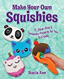 Make Your Own Squishies: 15 Slow-Rise and Smooshy Projects for You To Create
