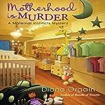 Motherhood Is Murder: A Maternal Instincts Mystery, Book 2 | Diana Orgain