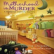 Motherhood Is Murder: A Maternal Instincts Mystery, Book 2 | Diana Orgain