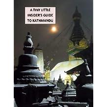 A TINY LITTLE INSIDER'S GUIDE TO KATHMANDU (Nepal Insider Book 1)