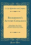 Amazon / Forgotten Books: Richardson s Autumn Catalogue Holland Bulbs, Lilies, Winter Blooming Plants, Choice Pansy Seeds, c. Autumn Season of 1894 Classic Reprint (O M Richardson and Company)