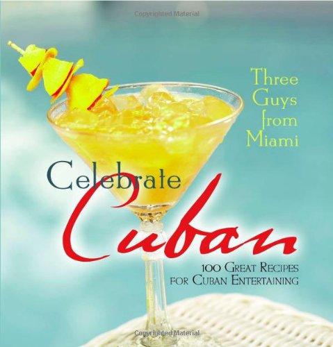 Three Guys from Miami Celebrate Cuban: 100 Great Recipes for Cuban Entertaining by Glenn M. Lindgren, Jorge Castillo, Raul Musibay