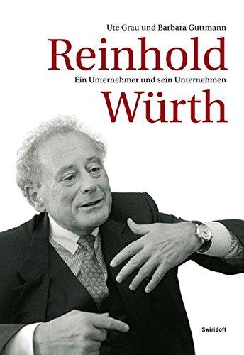 Reinhold Würth: Ein Unternehmer und sein Unternehmen