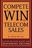 Compete & WIN in Telecom Sales - A Step-by-Step Guide for Successful Selling