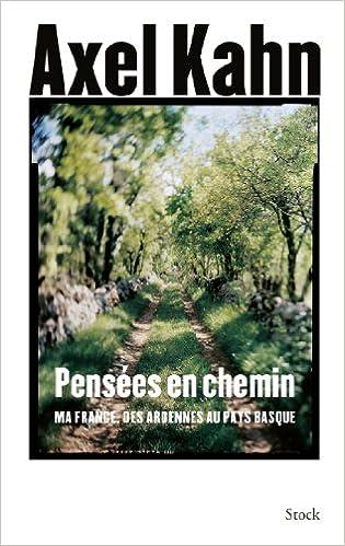 Amazon Fr Pensees En Chemin Ma France Des Ardennes Au Pays Basque Kahn Axel Livres
