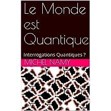 Le Monde est Quantique: Interrogations Quantiques ? (French Edition)