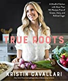 #7: True Roots: A Mindful Kitchen with More Than 100 Recipes Free of Gluten, Dairy, and Refined Sugar