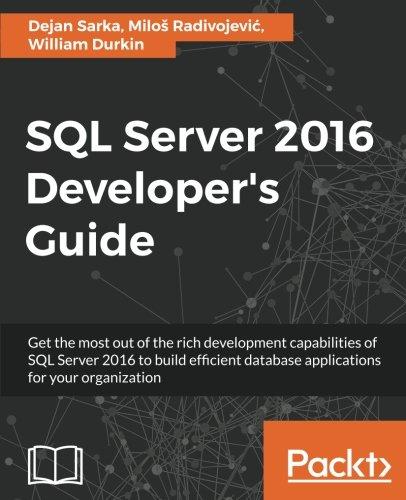 SQL Server 2016 Developer's Guide [Dejan Sarka - Milos Radivojevic - William Durkin] (Tapa Blanda)