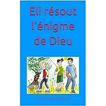 Eli résout l'énigme de Dieu (French Edition)