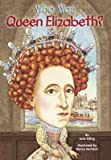 img - for Who Was Queen Elizabeth?[WHO WAS QUEEN ELIZABETH][Prebound] book / textbook / text book