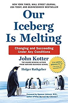 Our Iceberg Is Melting: Changing and Succeeding Under Any Conditions by [Kotter, John, Rathgeber, Holger]
