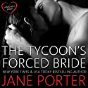The Tycoon's Forced Bride Audiobook by Jane Porter Narrated by Shannon McManus