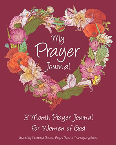 Books : My Prayer Journal: 3 Month Prayer Journal For Women of God: Beautifully Illustrated Personal Prayer, Praise & Thanksgiving Guide