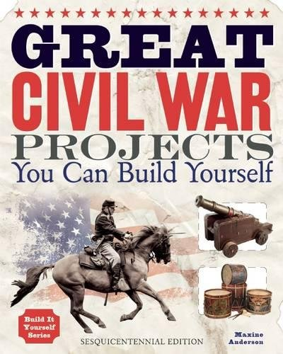 Great Civil War Projects: You Can Build Yourself (Build It Yourself)