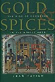 Gold and Spices : The Rise of Commerce in the Middle Ages, Favier, Jean, 0841912327