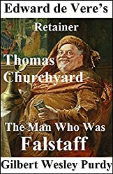 Edward de Vere's Retainer Thomas Churchyard: the Man Who Was Falstaff. (Shakespeare Authorship Without Ciphers or Conspiracies)