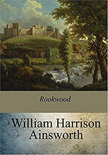 Rookwood - (ANNOTATED) Original, Unabridged, Complete, Enriched [Oxford University Press]