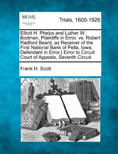 Elliott H. Phelps and Luther W. Bodman, Plaintiffs in Error, vs. Robert Radford Beard, as Receiver of the First National Bank of Pella, Iowa, ... to Circuit Court of Appeals, Seventh Circuit