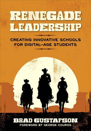 Renegade Leadership: Creating Innovative Schools for Digital-Age Students PDF
