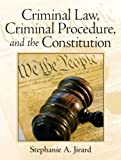 Criminal Law, Criminal Procedure, and the Constitution 1st Edition