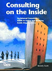 Consulting on the Inside: An Internal Consultant's Guide to Living and Working Inside Organizations