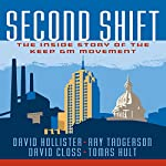 Second Shift: The Inside Story of the Keep GM Movement | David Hollister,Ray Tadgerson,David Closs,G. Tomas M. Hult