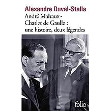 ANDRÉ MALRAUX : CHARLES DE GAULLE UNE HISTOIRE, DEUX LÉGENDES