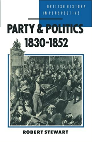 Book Party and Politics, 1830-1852 (British History in Perspective) by Robert Stewart (1988-12-23)