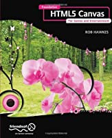 Foundation HTML5 Canvas: For Games and Entertainment Front Cover