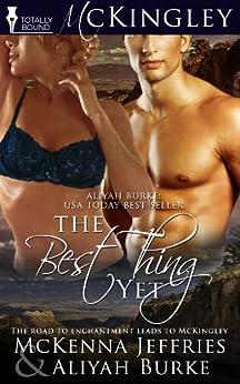 The Best Thing Yet (McKingley Book 2) by [Burke, Aliyah, Jeffries, McKenna]