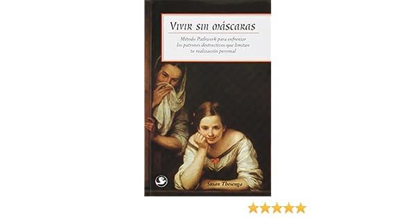 Vivir sin Mascaras: Metodo Pathwork para Enfrentar los Patrones Destructivos que Limitan tu Realizacion Personal (Spanish Edition): Susan Thesenga, ...