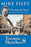 img - for Toronto Sketches 8: The Way We Were (No. 8) book / textbook / text book