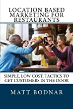 Location Based Marketing For Restaurants: Simple, Low Cost, Easy To Use Tactics To Get Customers In The Door