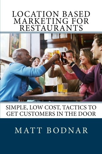 Location Based Marketing For Restaurants  Simple  Low Cost  Easy To Use Tactics To Get Customers In The Door