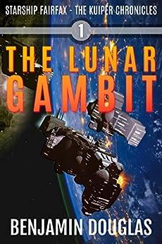 The Lunar Gambit: Starship Fairfax Book 1 - The Kuiper Chronicles by [Douglas, Benjamin]