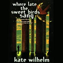 Where Late the Sweet Birds Sang  Audiobook by Kate Wilhelm Narrated by Anna Fields