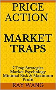 Price Action Market Traps: 7 Trap Strategies Market Psychology Minimal Risk & Maximum Profit (English Edit