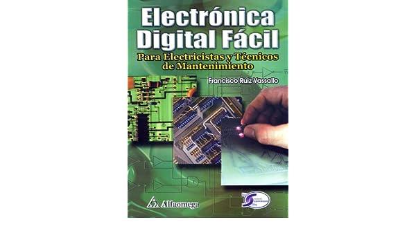 Eletronica Digital Facil - Para Electricistas y Tecnicos de Mantenimiento (Spanish Edition): Francisco RUIZ: 9789701512586: Amazon.com: Books