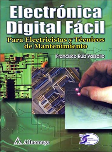Eletronica Digital Facil - Para Electricistas y Tecnicos de Mantenimiento (Spanish Edition): Francisco RUIZ: 9789701512586: Amazon.com: Books