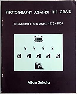 photography against the grain essays and photo works  photography against the grain essays and photo works 1973 1983 the nova scotia series source materials of the contemporary arts allan sekula