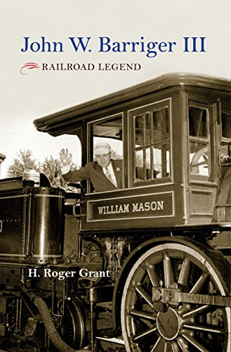 John W. Barriger III: Railroad Legend (Railroads Past and Present)