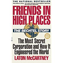Friends in High Places: The Bechtel Story: The Most Secret Corporation and How It Engineered the World