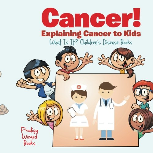 Cancer! Explaining Cancer to Kids - What Is It? - Children's Disease Books