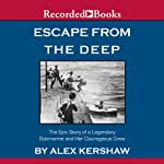 Escape From the Deep: The Epic Story of a Legenday Submarine and Her Courageous Crew | Alex Kershaw