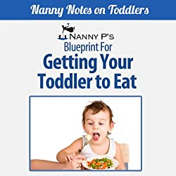 Getting Your Toddler to Eat: A Nanny P Blueprint (Book 2)