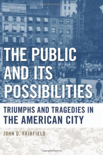 The Public and Its Possibilities: Triumphs and Tragedies in the American City (Urban Life, Landscape and Policy) by John D. Fairfield - Fairfield Mall